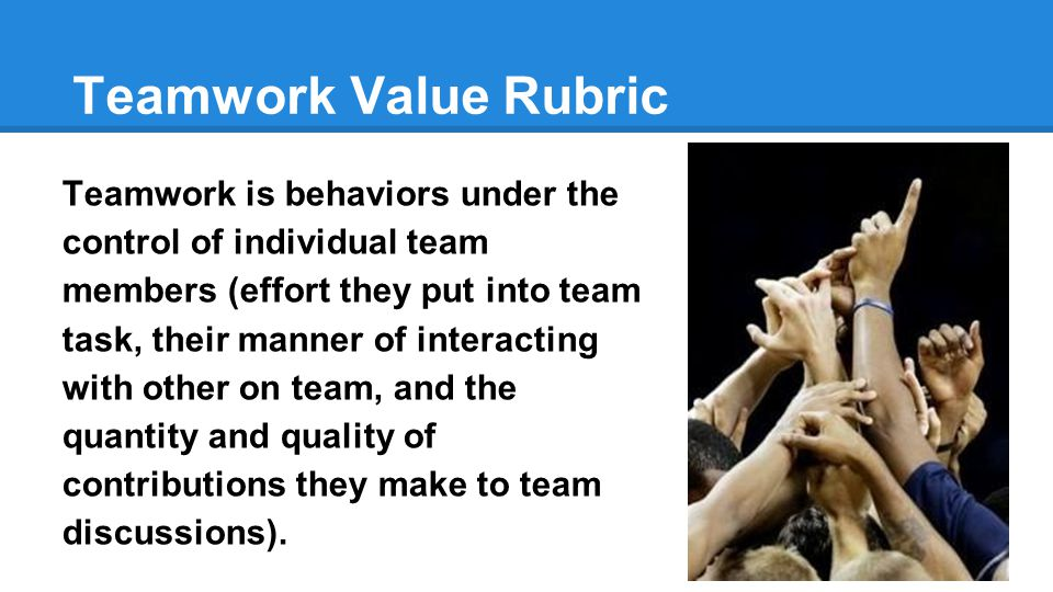 Teamwork is behaviors under the control of individual team members (effort they put into team task, their manner of interacting with other on team, and the quantity and quality of contributions they make to team discussions).