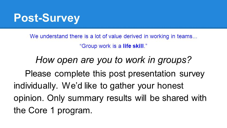 Post-Survey We understand there is a lot of value derived in working in teams...