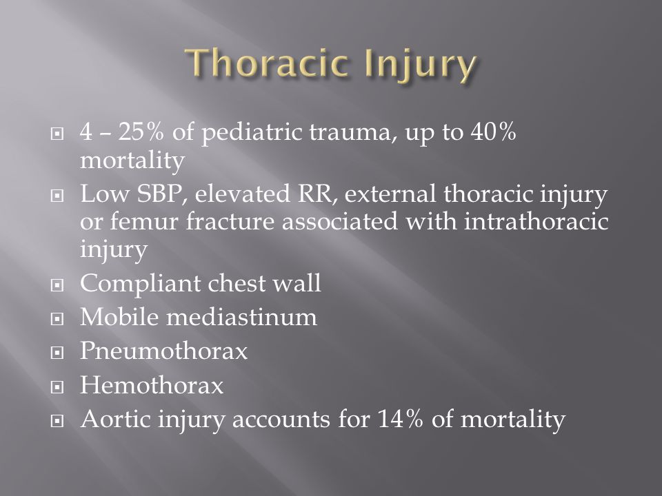  4 – 25% of pediatric trauma, up to 40% mortality  Low SBP, elevated RR, external thoracic injury or femur fracture associated with intrathoracic in
