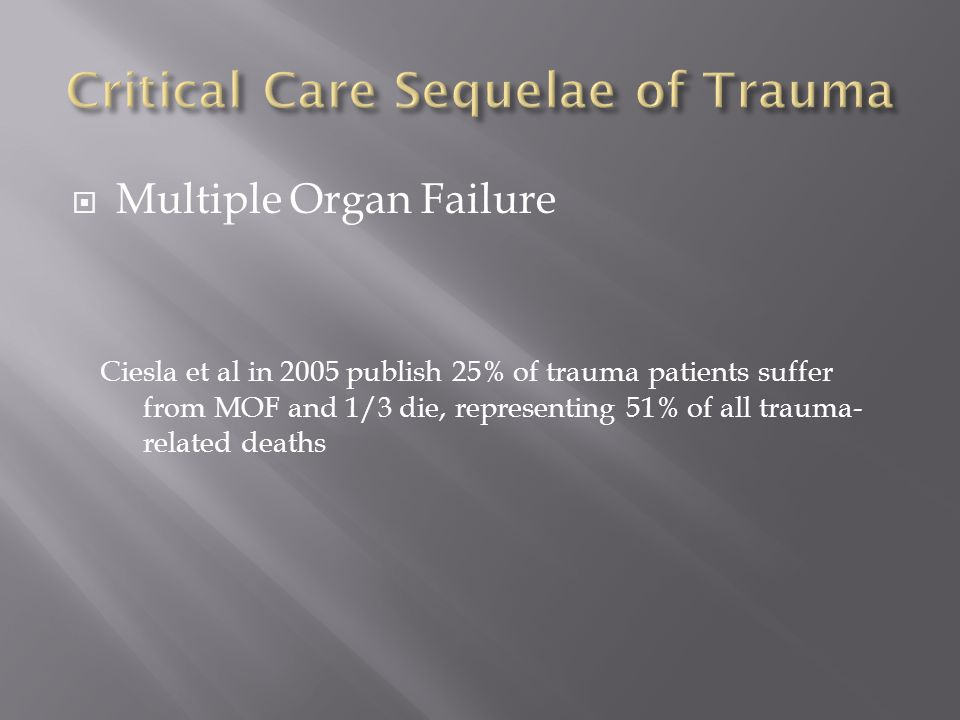  Multiple Organ Failure Ciesla et al in 2005 publish 25% of trauma patients suffer from MOF and 1/3 die, representing 51% of all trauma- related deat