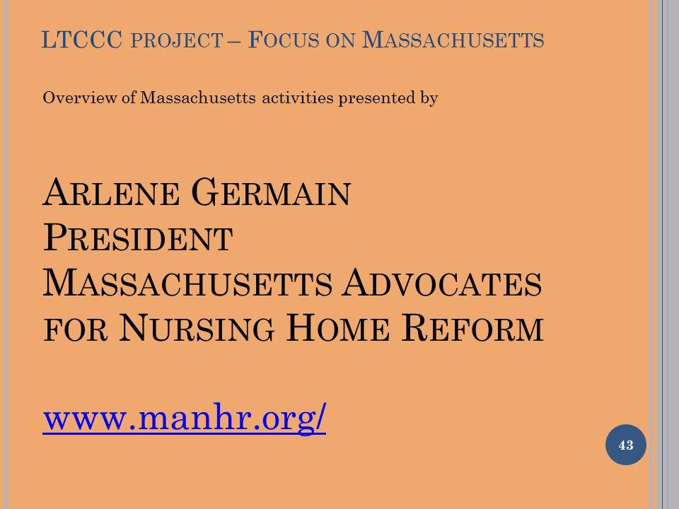 LTCCC PROJECT – F OCUS ON M ASSACHUSETTS 43 Overview of Massachusetts activities presented by A RLENE G ERMAIN P RESIDENT M ASSACHUSETTS A DVOCATES FO