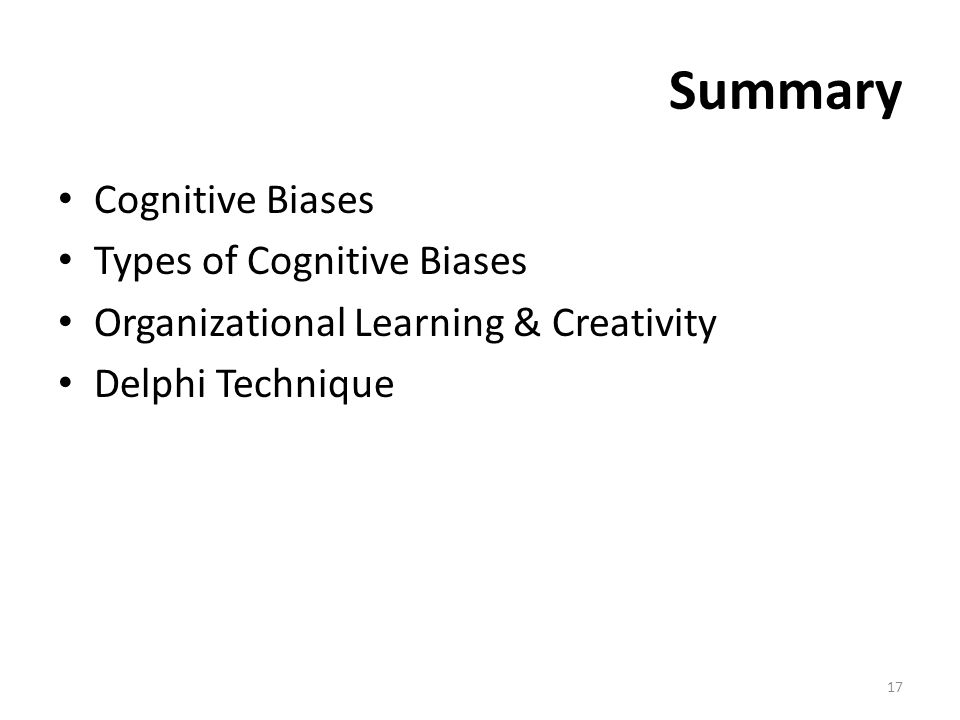 Summary Cognitive Biases Types of Cognitive Biases Organizational Learning & Creativity Delphi Technique 17