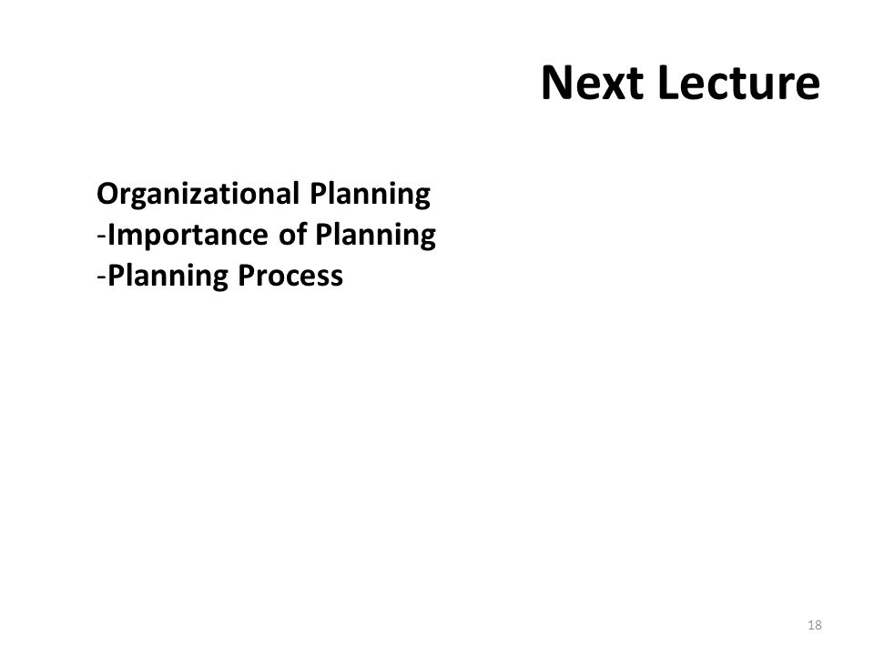 Next Lecture Organizational Planning -Importance of Planning -Planning Process 18