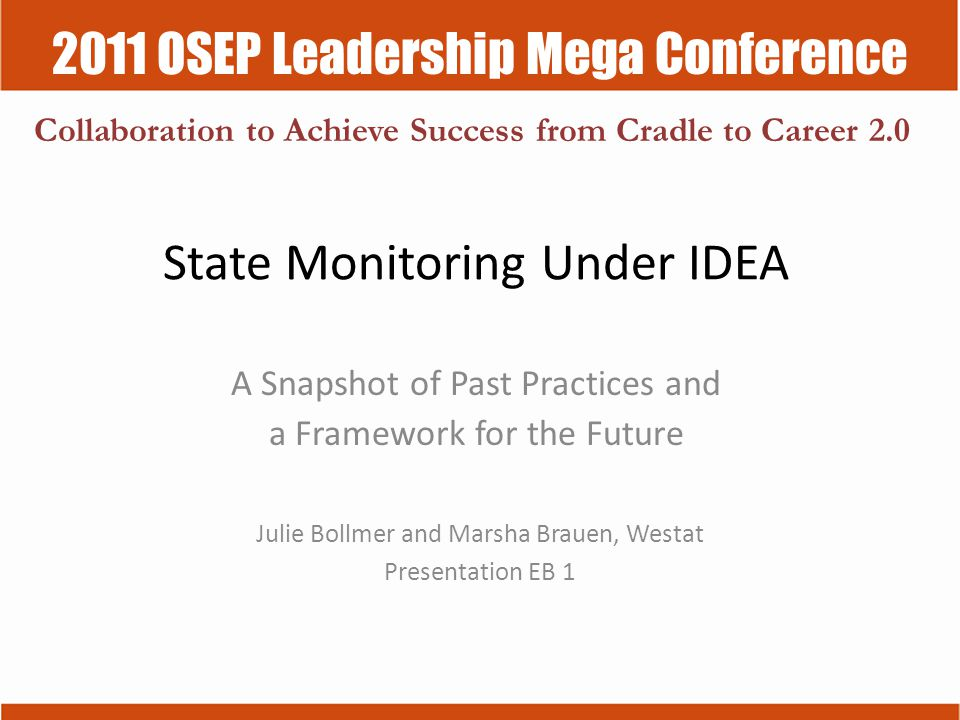 2011 OSEP Leadership Mega Conference Collaboration to Achieve Success from Cradle to Career 2.0 State Monitoring Under IDEA A Snapshot of Past Practic