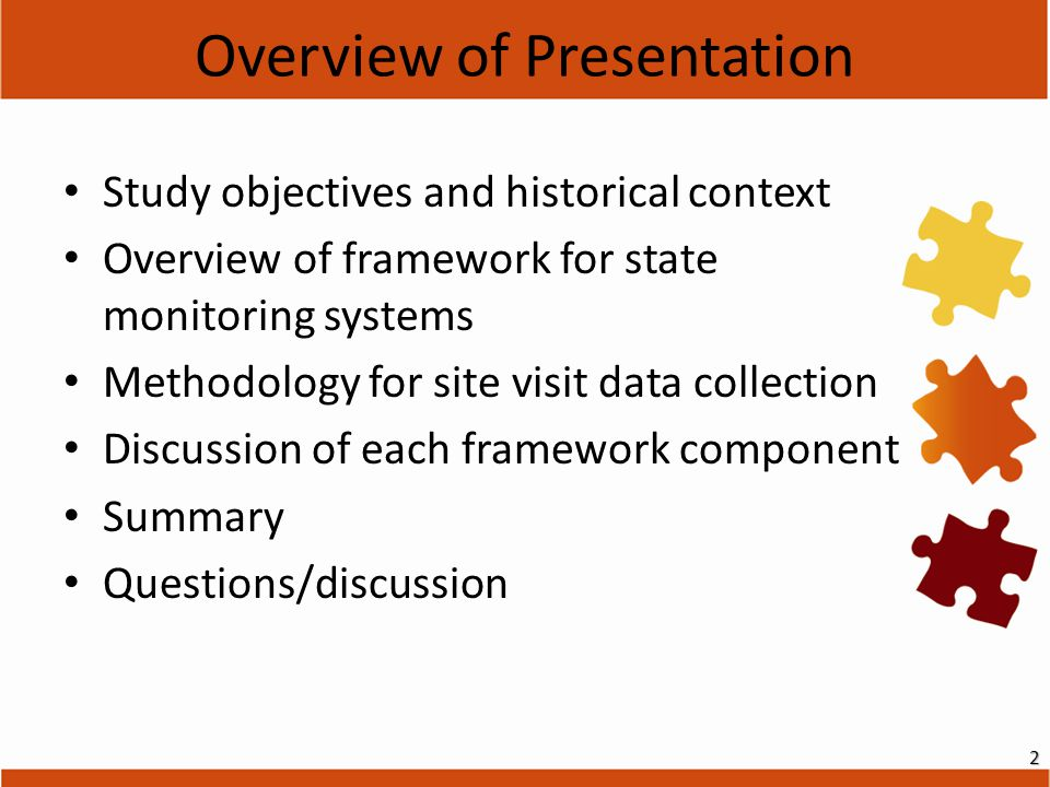 Study objectives and historical context Overview of framework for state monitoring systems Methodology for site visit data collection Discussion of ea