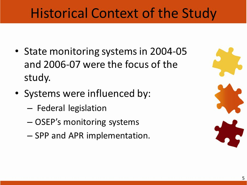 State monitoring systems in 2004-05 and 2006-07 were the focus of the study. Systems were influenced by: – Federal legislation – OSEP's monitoring sys