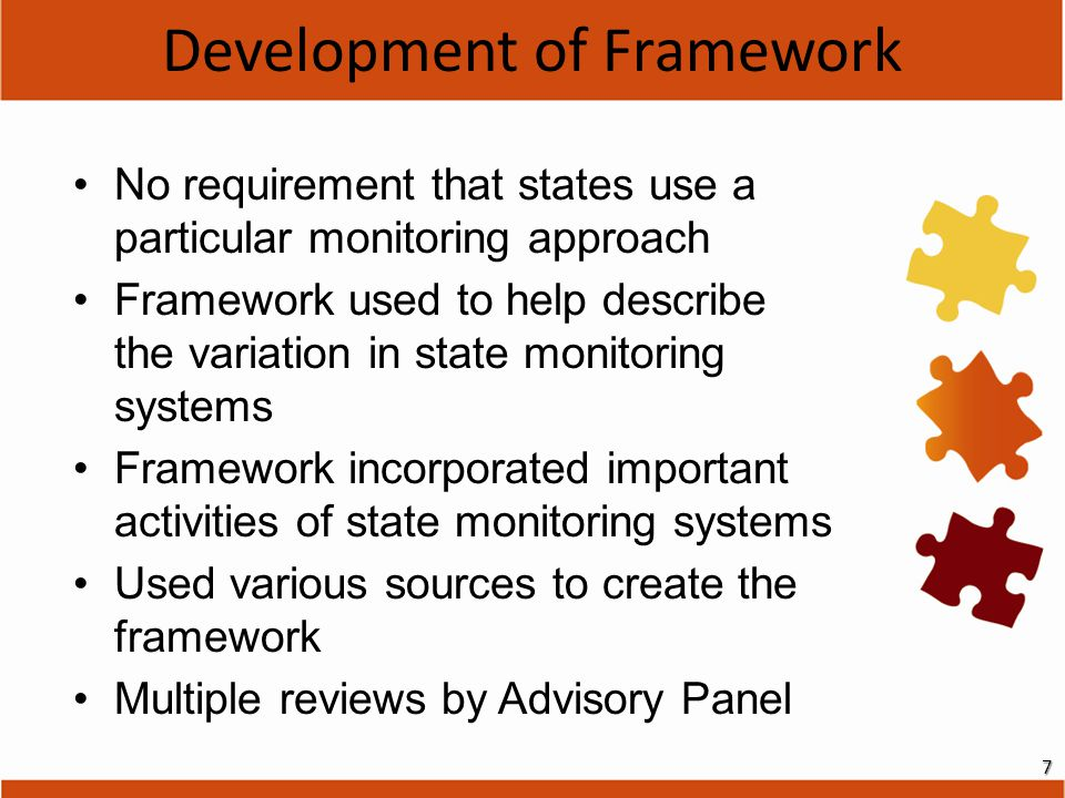 Development of Framework7 No requirement that states use a particular monitoring approach Framework used to help describe the variation in state monit