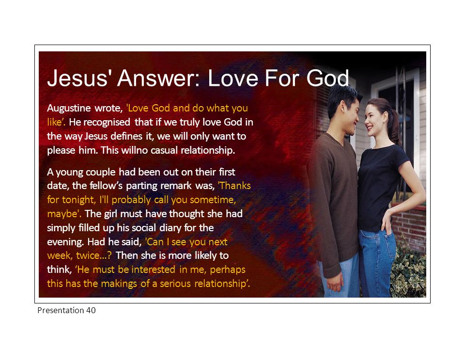 Presentation 40 Jesus Answer: Love For God Augustine wrote, Love God and do what you like'.