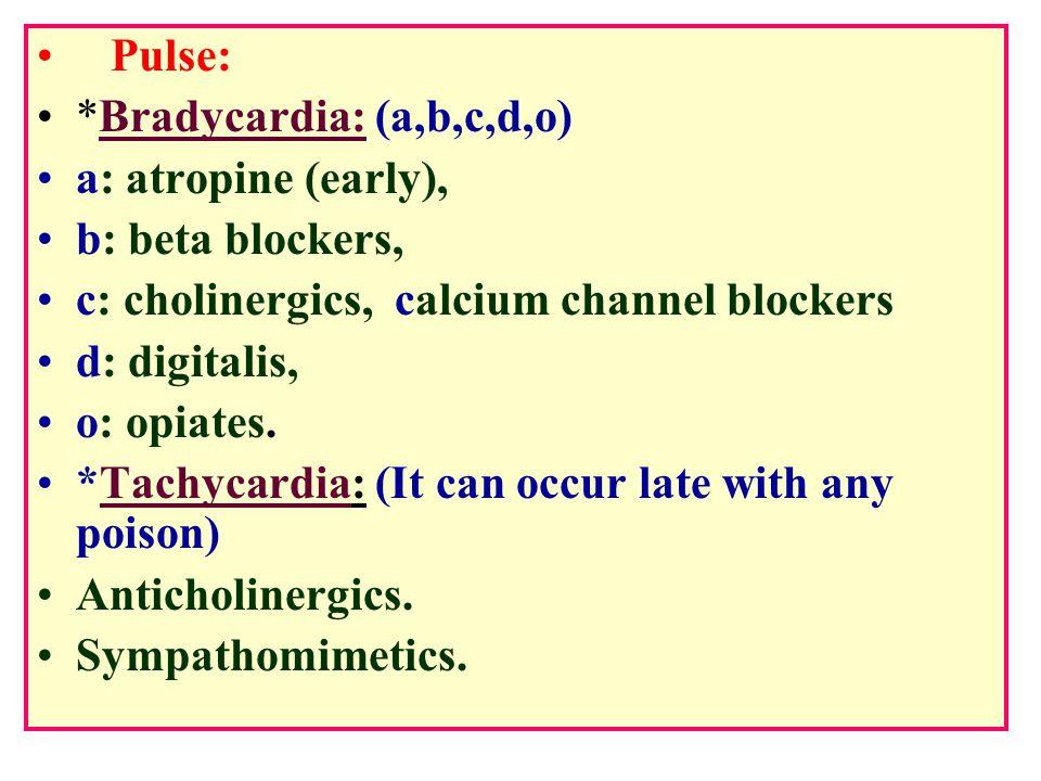 Pulse: *Bradycardia: (a,b,c,d,o) a: atropine (early), b: beta blockers, c: cholinergics, calcium channel blockers d: digitalis, o: opiates.