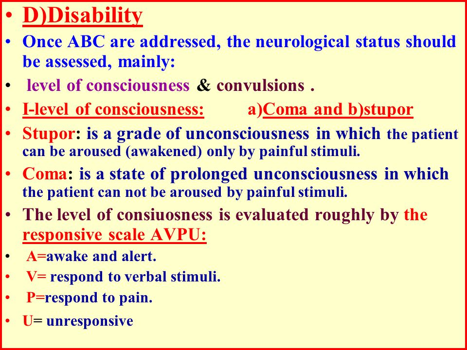 D)Disability Once ABC are addressed, the neurological status should be assessed, mainly: level of consciousness & convulsions. I-level of consciousnes