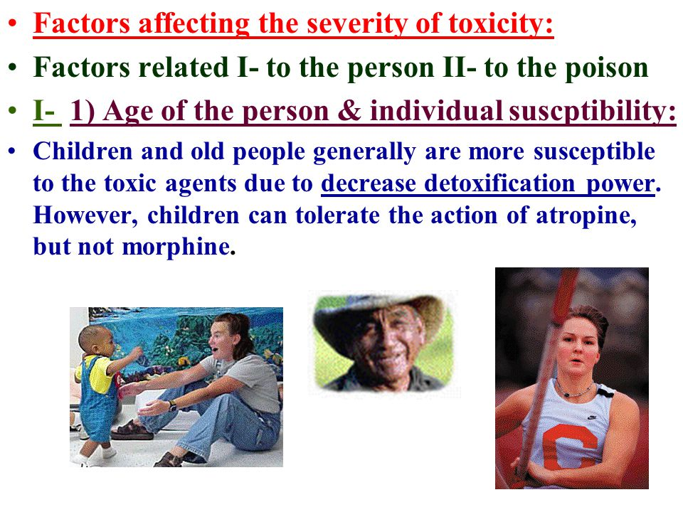Factors affecting the severity of toxicity: Factors related I- to the person II- to the poison I- 1) Age of the person & individual suscptibility: Chi