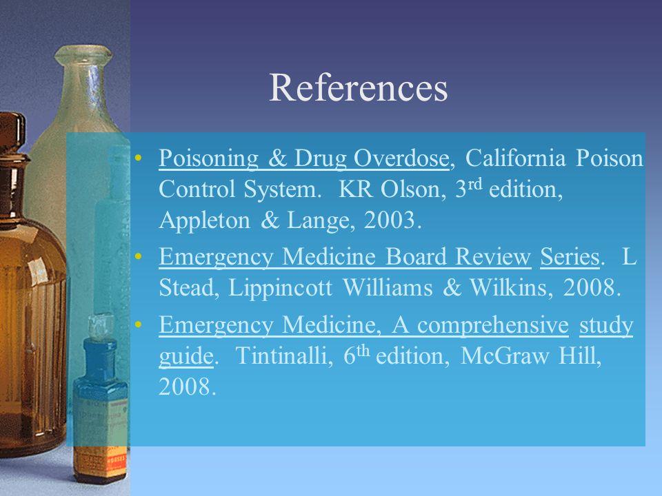References Poisoning & Drug Overdose, California Poison Control System.