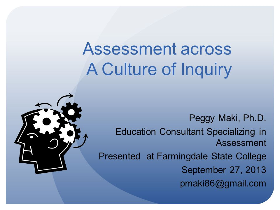 Assessment across A Culture of Inquiry Peggy Maki, Ph.D.