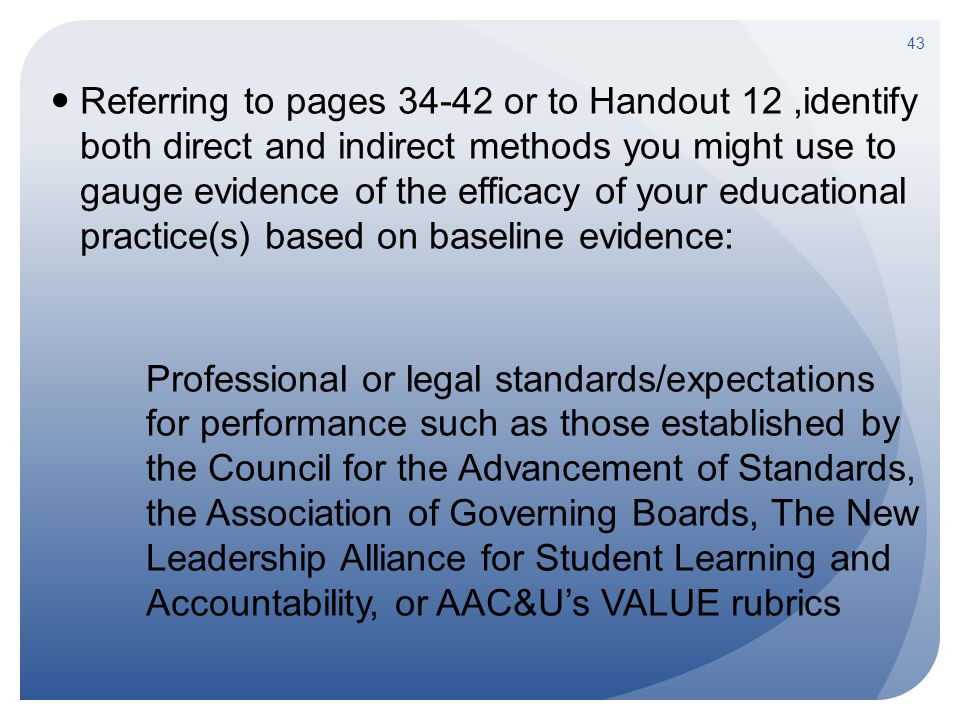 Referring to pages 34-42 or to Handout 12,identify both direct and indirect methods you might use to gauge evidence of the efficacy of your educationa