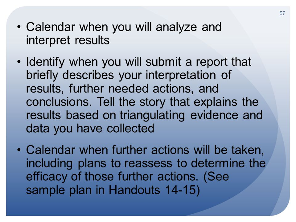 Calendar when you will analyze and interpret results Identify when you will submit a report that briefly describes your interpretation of results, fur