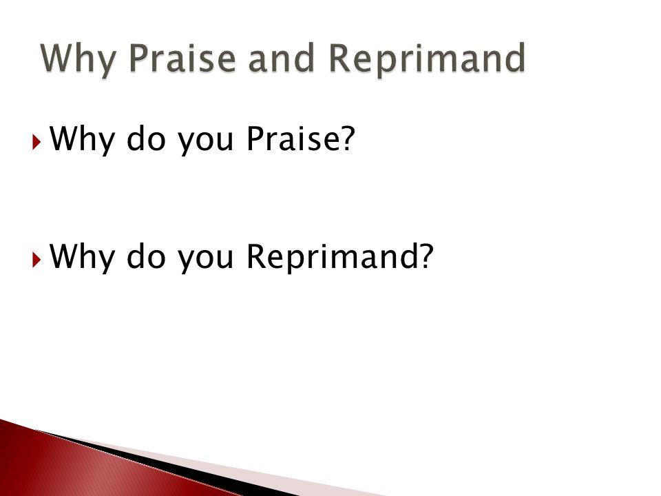  Why do you Praise  Why do you Reprimand