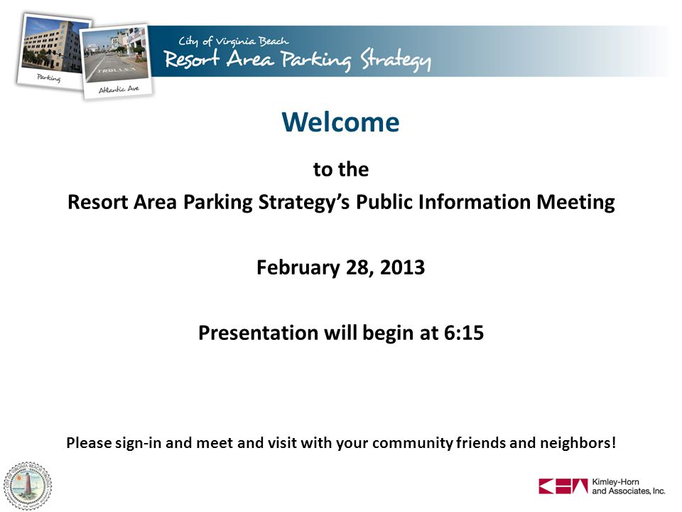Welcome to the Resort Area Parking Strategy's Public Information Meeting February 28, 2013 Presentation will begin at 6:15 Please sign-in and meet and