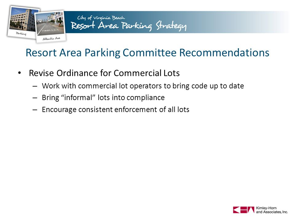 Resort Area Parking Committee Recommendations Revise Ordinance for Commercial Lots – Work with commercial lot operators to bring code up to date – Bring informal lots into compliance – Encourage consistent enforcement of all lots
