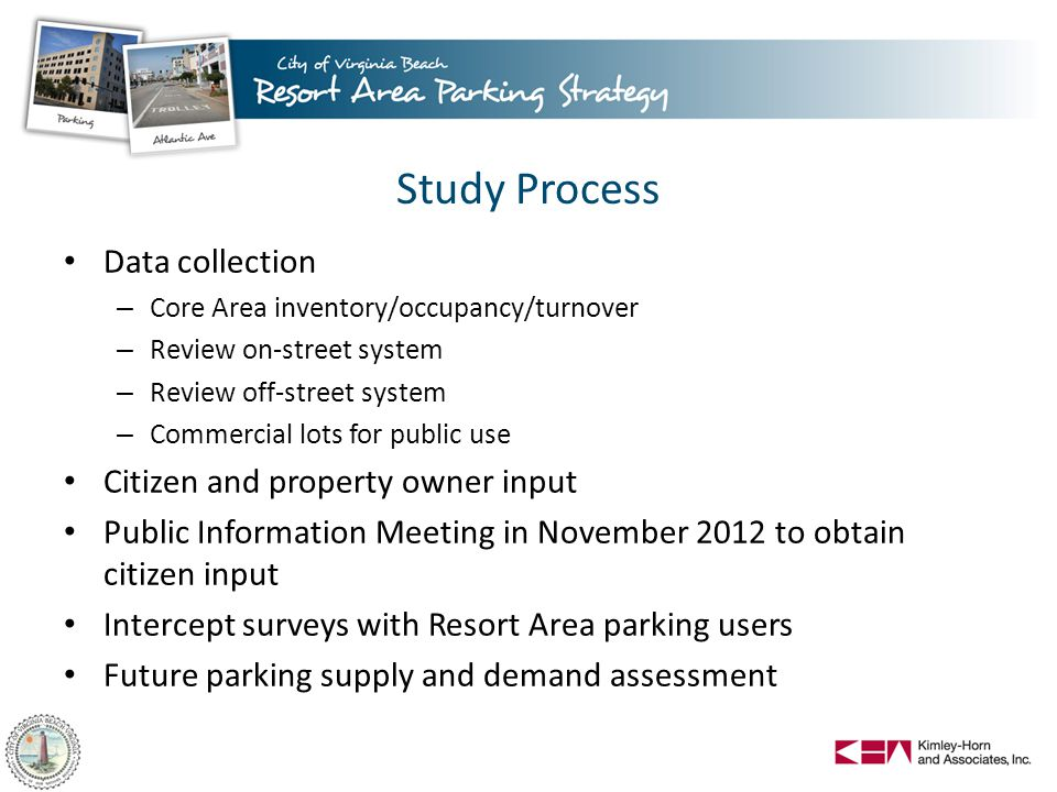 Study Process Data collection – Core Area inventory/occupancy/turnover – Review on-street system – Review off-street system – Commercial lots for publ