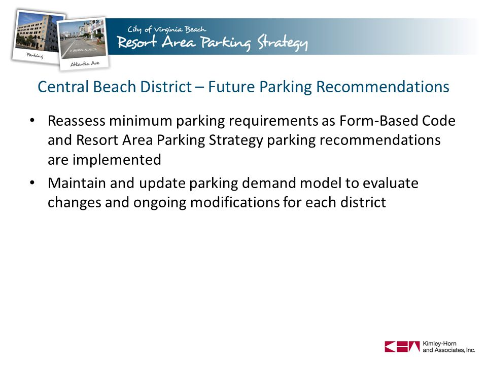 Central Beach District – Future Parking Recommendations Reassess minimum parking requirements as Form-Based Code and Resort Area Parking Strategy park