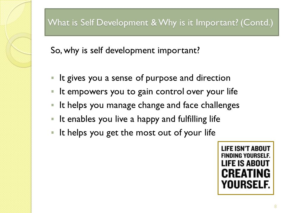What is Self Development & Why is it Important. (Contd.) So, why is self development important.