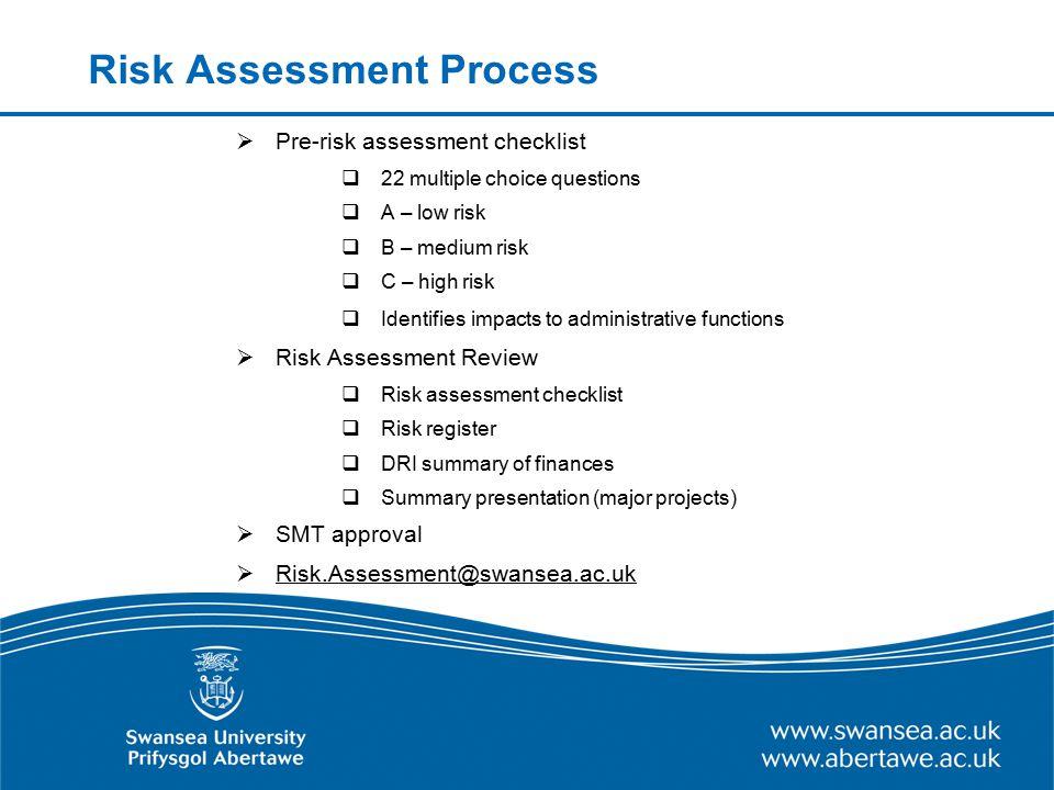 Risk Assessment Process  Pre-risk assessment checklist  22 multiple choice questions  A – low risk  B – medium risk  C – high risk  Identifies i