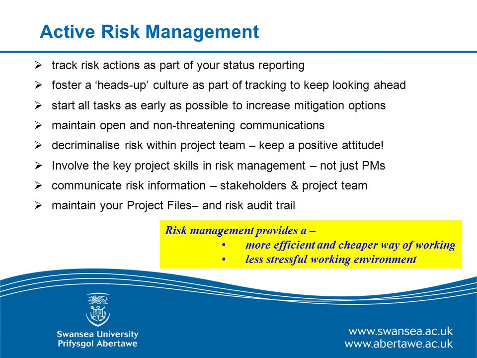 Active Risk Management  track risk actions as part of your status reporting  foster a 'heads-up' culture as part of tracking to keep looking ahead 