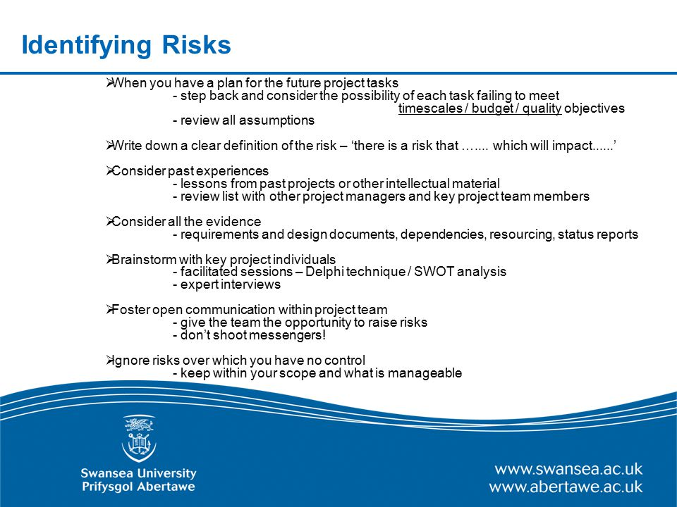 Identifying Risks  When you have a plan for the future project tasks - step back and consider the possibility of each task failing to meet timescales