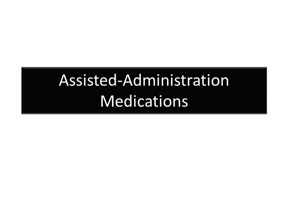 Assisted-Administration Medications