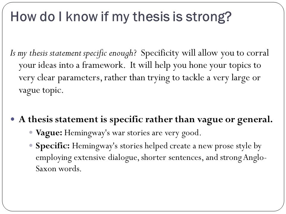 How do I know if my thesis is strong.Is my thesis statement specific enough.