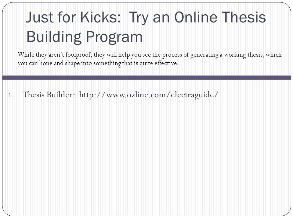 Just for Kicks: Try an Online Thesis Building Program 1.