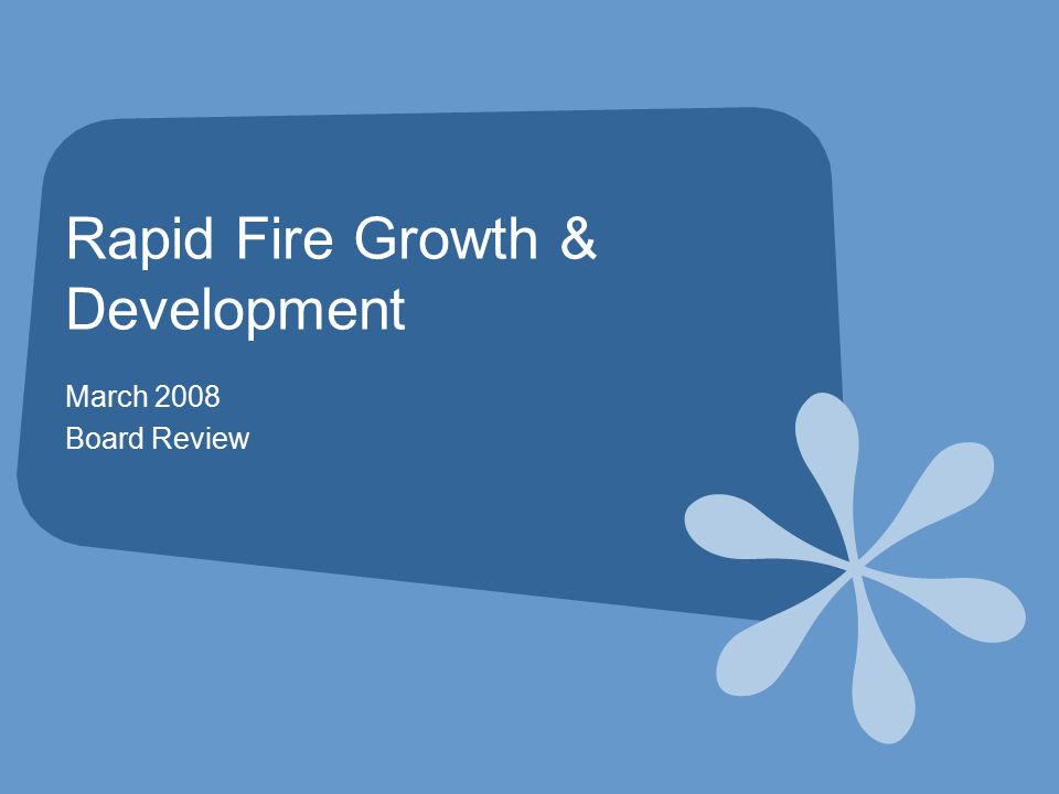 Rapid Fire Growth & Development March 2008 Board Review
