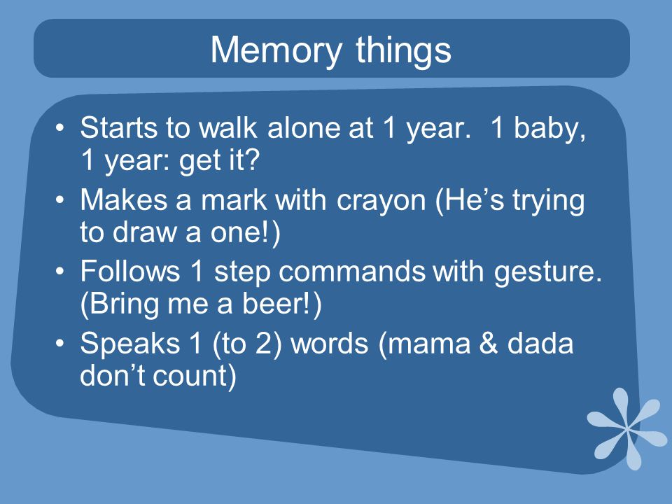 Memory things Starts to walk alone at 1 year. 1 baby, 1 year: get it.