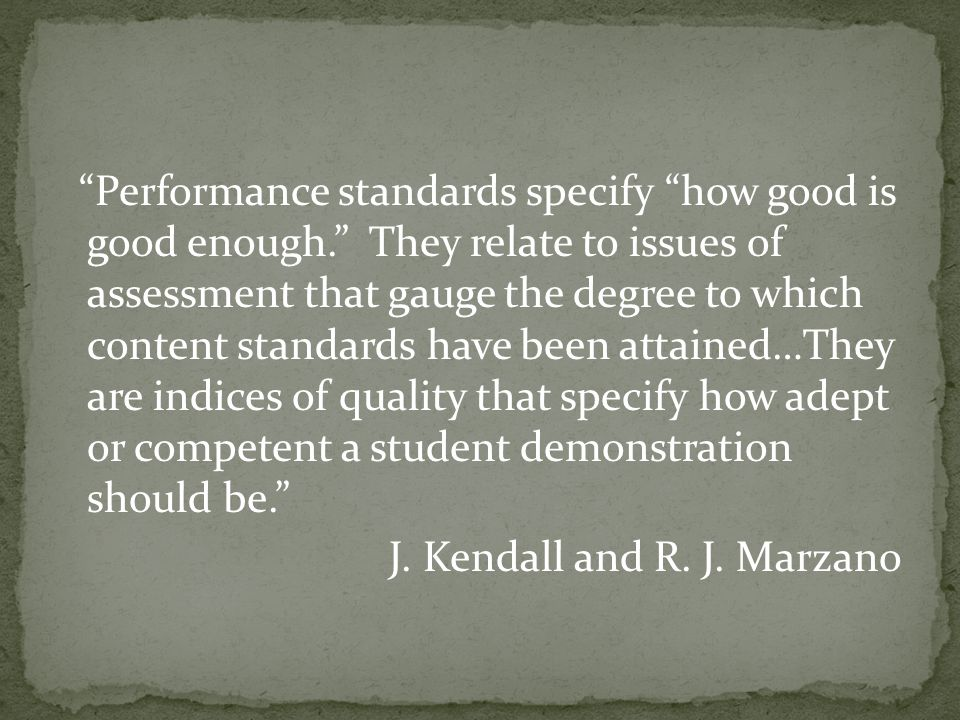 """Performance standards specify ""how good is good enough."" They relate to issues of assessment that gauge the degree to which content standards have be"