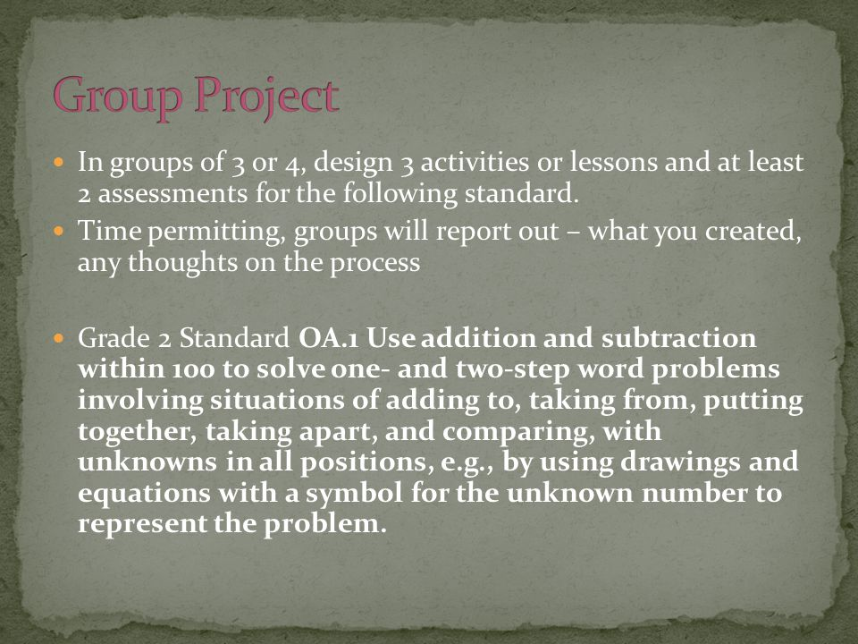 In groups of 3 or 4, design 3 activities or lessons and at least 2 assessments for the following standard. Time permitting, groups will report out – w