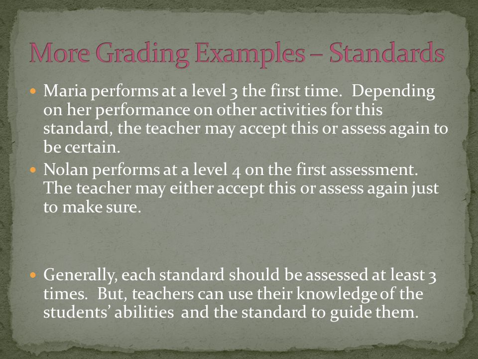 Maria performs at a level 3 the first time. Depending on her performance on other activities for this standard, the teacher may accept this or assess