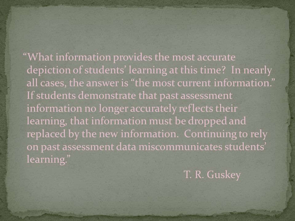 What information provides the most accurate depiction of students' learning at this time.