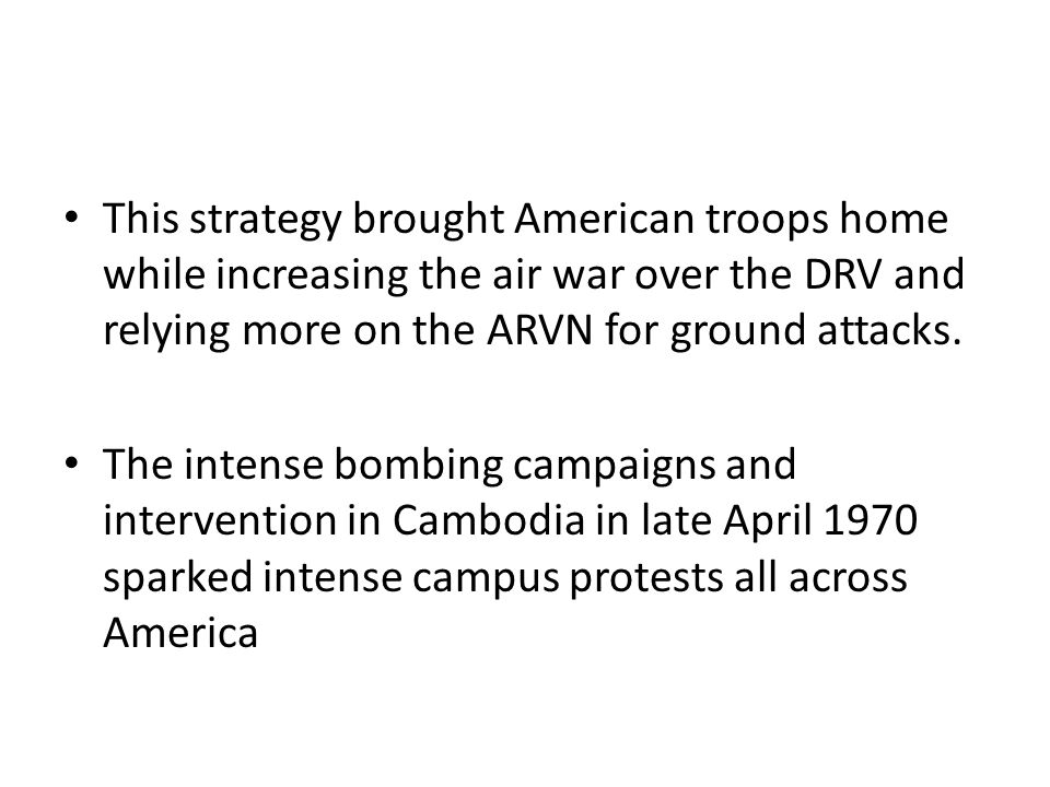 This strategy brought American troops home while increasing the air war over the DRV and relying more on the ARVN for ground attacks.