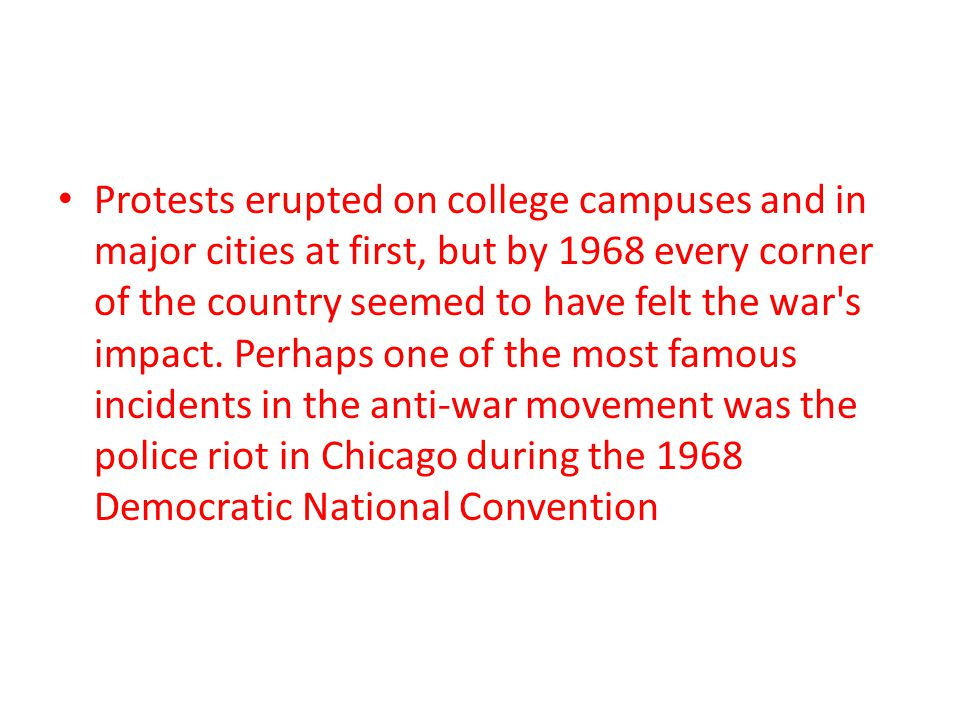 Protests erupted on college campuses and in major cities at first, but by 1968 every corner of the country seemed to have felt the war s impact.