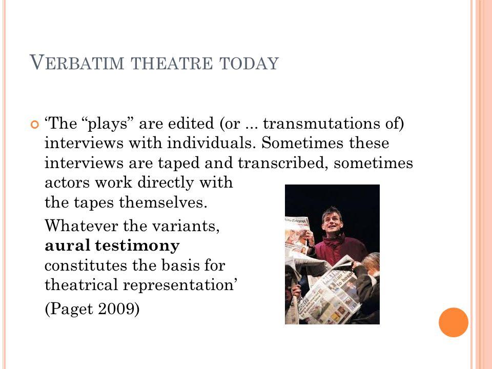 V ERBATIM THEATRE TODAY 'The plays are edited (or...