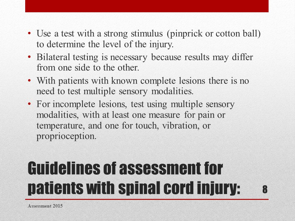 Guidelines of assessment for patients with spinal cord injury: Use a test with a strong stimulus (pinprick or cotton ball) to determine the level of t