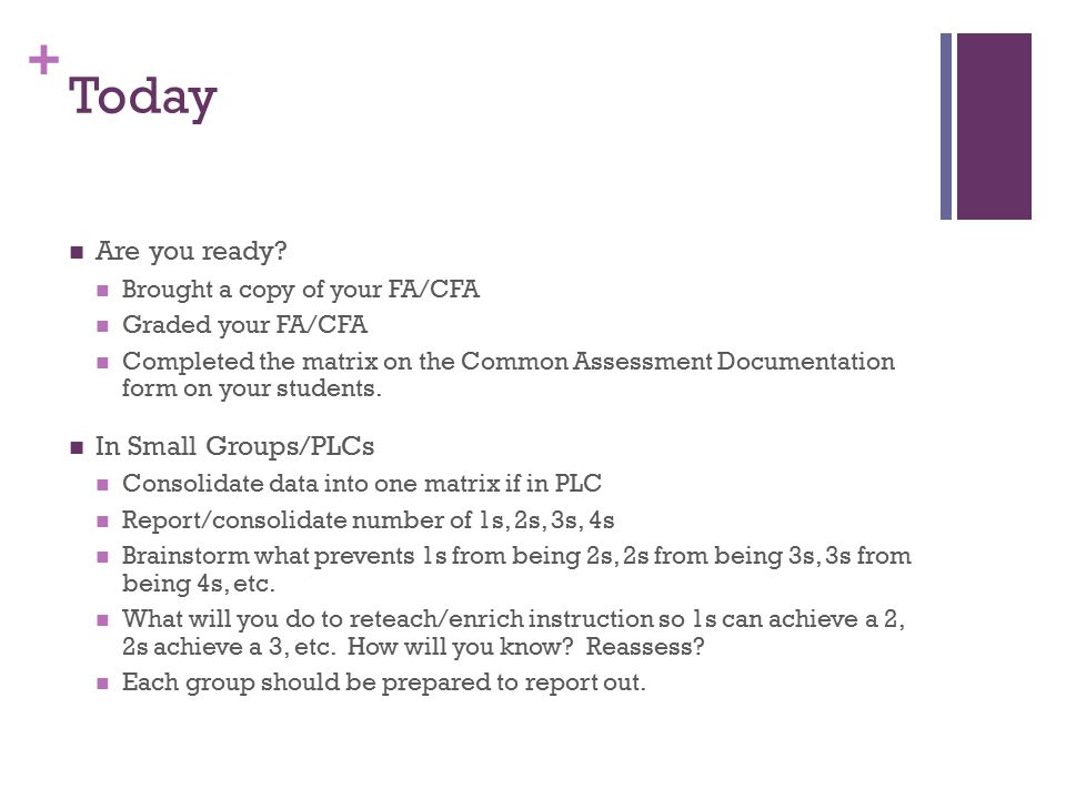 + Following up Send a copy of your/your PLC's Common Assessment Documentation form to me, completed.