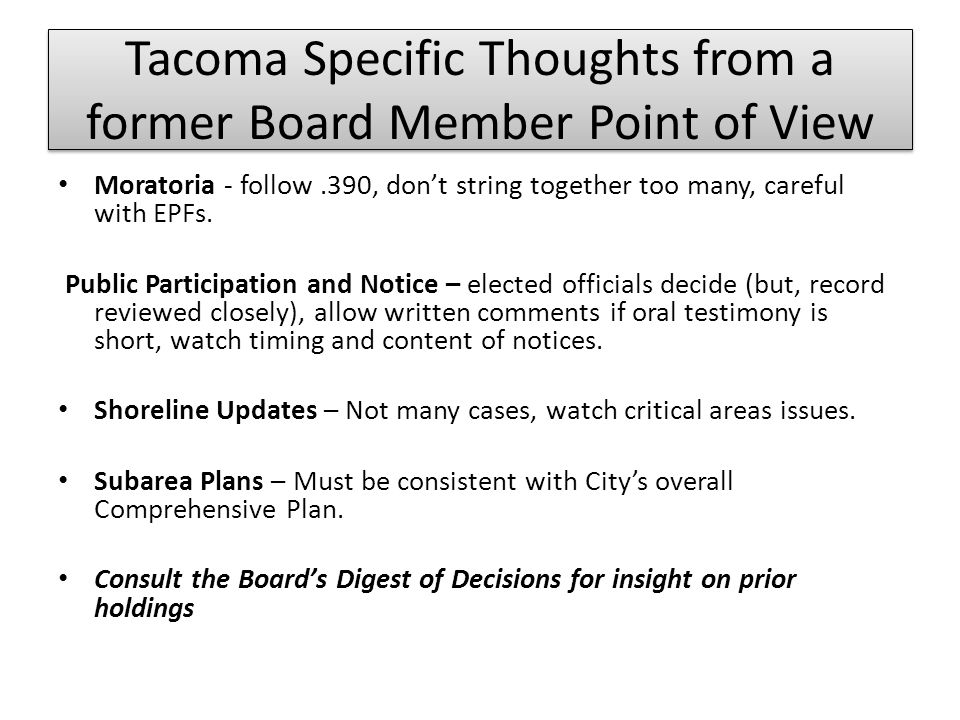 Tacoma Specific Thoughts from a former Board Member Point of View Moratoria - follow.390, don't string together too many, careful with EPFs. Public Pa