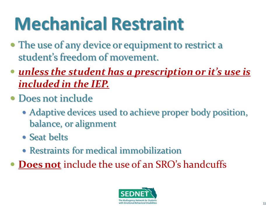 Mechanical Restraint The use of any device or equipment to restrict a student's freedom of movement. The use of any device or equipment to restrict a