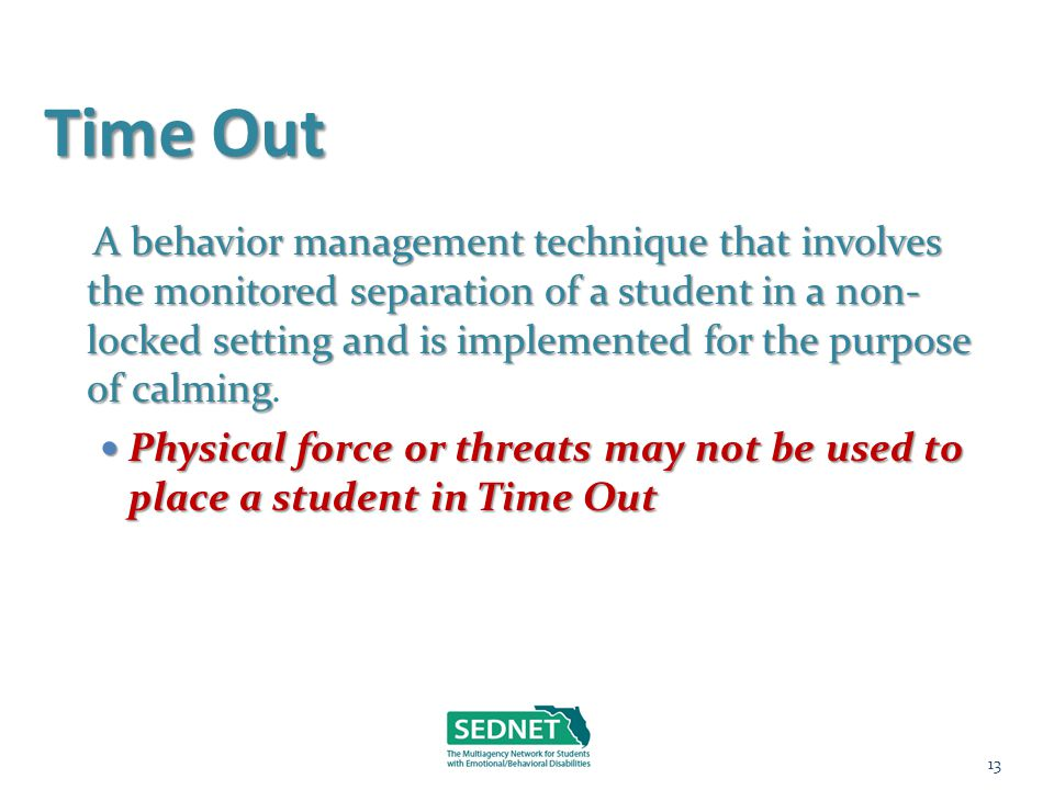 Time Out A behavior management technique that involves the monitored separation of a student in a non- locked setting and is implemented for the purpo