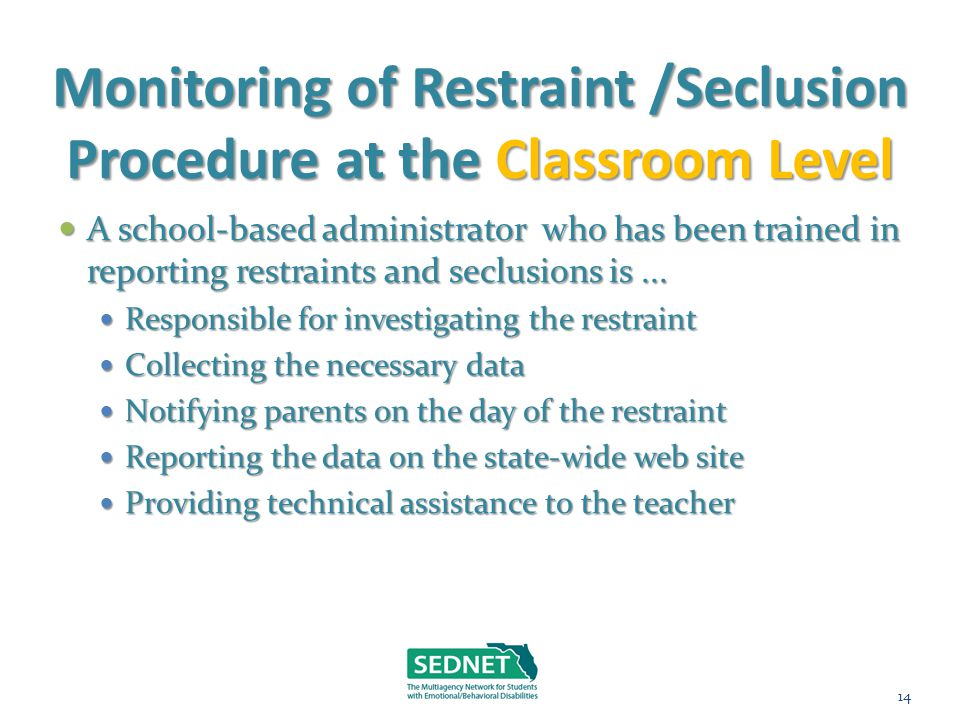 Monitoring of Restraint /Seclusion Procedure at the Classroom Level A school-based administrator who has been trained in reporting restraints and secl