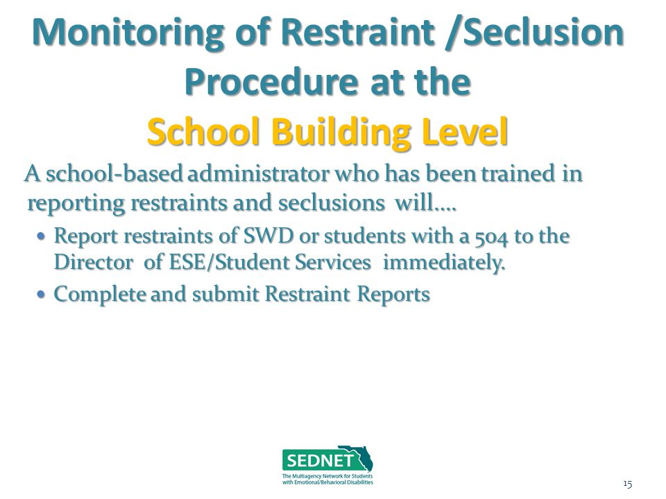 Monitoring of Restraint /Seclusion Procedure at the School Building Level A school-based administrator who has been trained in reporting restraints an