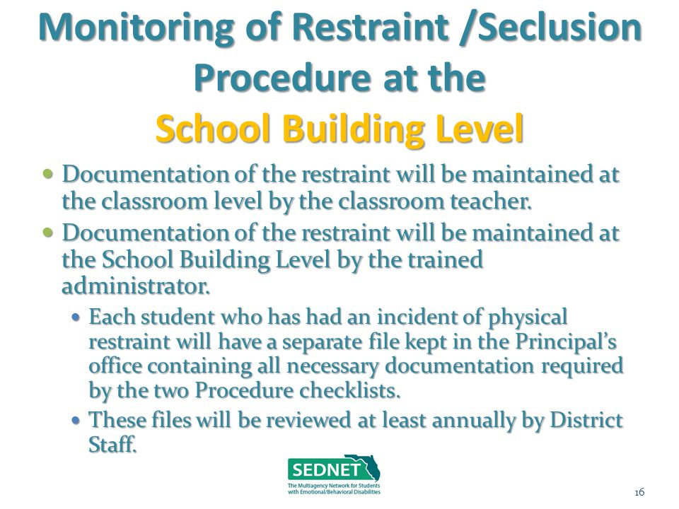 Monitoring of Restraint /Seclusion Procedure at the School Building Level Documentation of the restraint will be maintained at the classroom level by