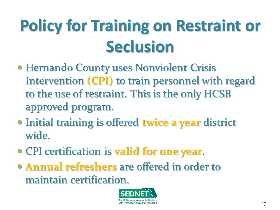 Policy for Training on Restraint or Seclusion Hernando County uses Nonviolent Crisis Intervention (CPI) to train personnel with regard to the use of r