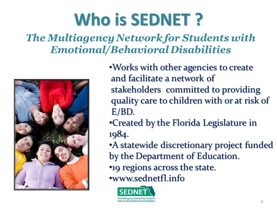 Who is SEDNET ? The Multiagency Network for Students with Emotional/Behavioral Disabilities Works with other agencies to create Works with other agenc